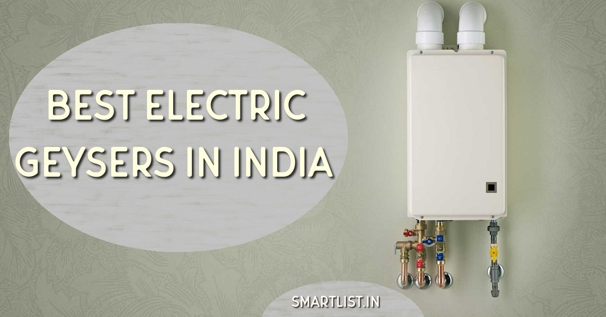 Ultimate Guide for Best Electric Geysers in India (2020)